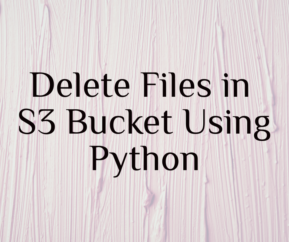 How to Delete Files in S3 Bucket Using Python