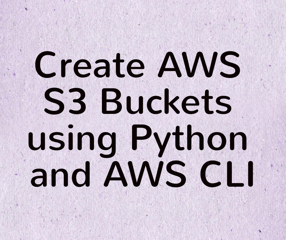 How to create AWS S3 Buckets using Python and AWS CLI