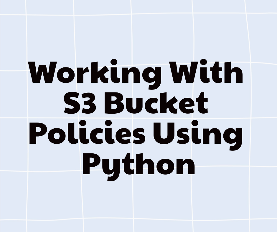 Working With S3 Bucket Policies Using Python